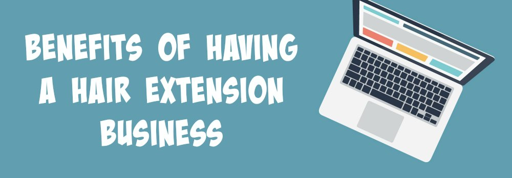 Benefits Of Having Your Own Hair Extension Website Business