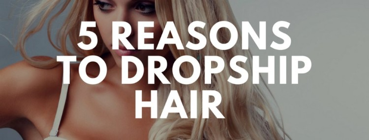 5 Reasons to Dropship Hair Extensions