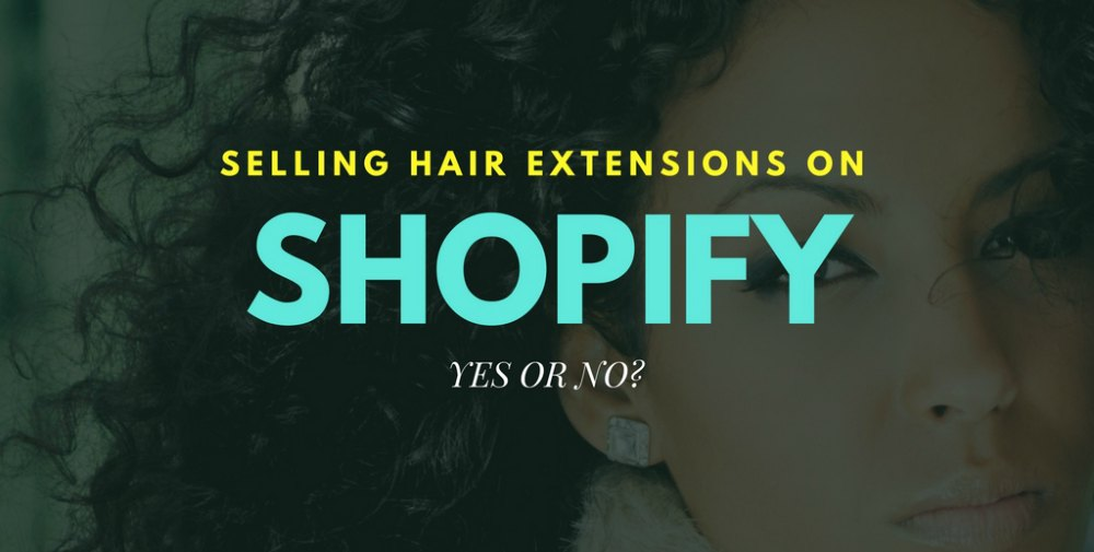 Selling Hair Extensions With Shopify Is It Worth The Cost