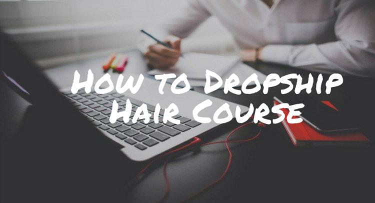 How to Dropship Hair Course